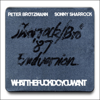Brötzmann Peter & Sonny Sharrock